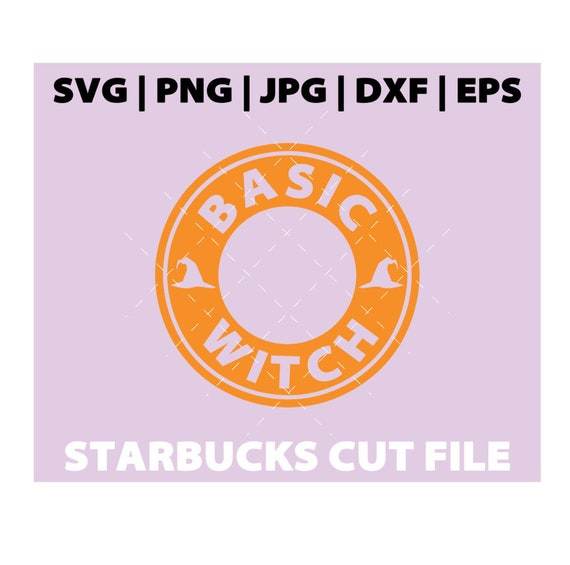 Basic Witch Starbucks Svg Fall Starbucks Svg Tumbler Mug Etsy