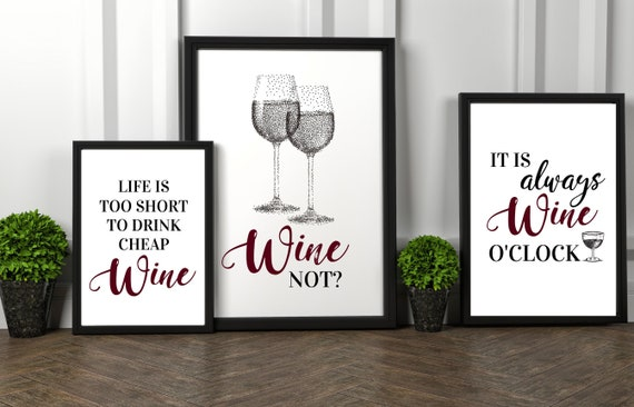 Life Is Too Short To Drink Cheap Wine | Wine Not | It Is Wine O'Clock | Wine Print | Wall Art | Decor | Kitchen | Birthday Gift Present
