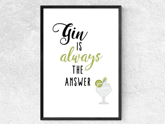Gin Is Always The Answer | Gin Print | Wall Art | Decor | Kitchen | Bar | Birthday Gift for Gin Lover | Mother's Day Gift