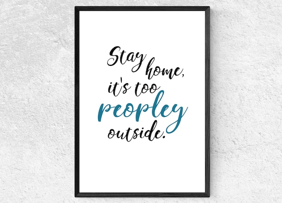 Stay Home It's Too Peopley Outside | Inspirational Quote | Wall Art | Motivational Poster Decor | Gift | Lockdown 2021 Keepsake | Birthday