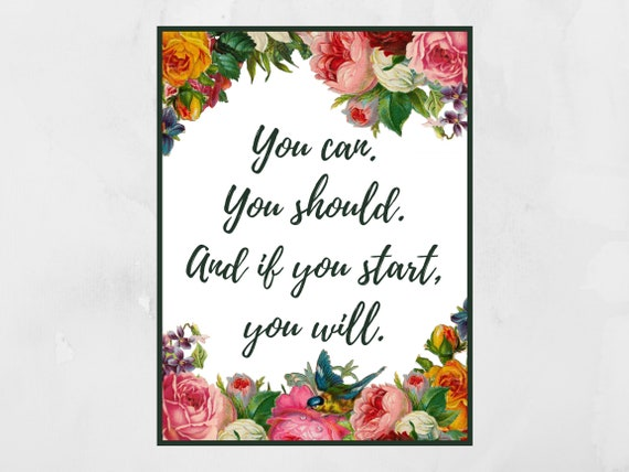 You Can, You Should and If You Start You Will | Inspirational Quote | Watercolour Floral Wall Art | Motivational Poster | Gift For Her