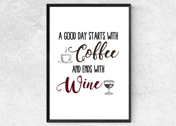 A Good Day Starts With Coffee And Ends With Wine | Wine Print | Coffee Wall Art | Decor | Kitchen | Bar | Gift for Wine Lover