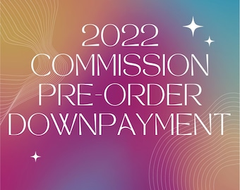 2022 Commission Pre-Order Downpayment