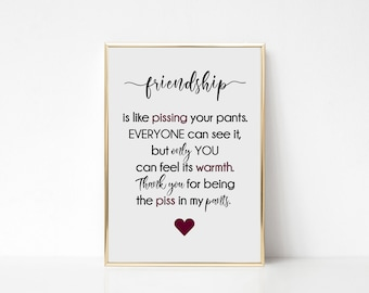 Friendship Print | Funny Wall Print  | Funny Prints | Friendship Is Like Pissing Your Pants Print | Humor Sign | Funny Sign | Funny Gift