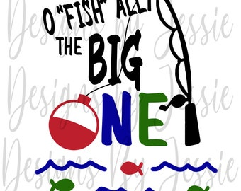 """O """"FISH"""" ALLY the big ONE! Fishing 1st birthday family shirt digital designs 5 images"""