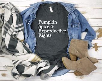 Pumpkin Spice & Reproductive Rights Shirt   Feminism Shirt   Men Women Unisex Shirt