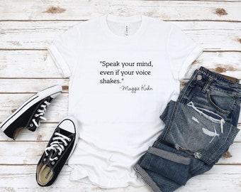 Speak Your Mind Even If Your Voice Shakes Shirt   Maggie Kuhn Shirt   Men Women Unisex Shirt