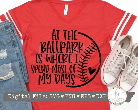At The Ballpark Is Where I Spend Most Of My Days SVG Instant Download Instant Download