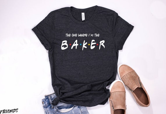 The One Where I'm The Baker Shirt gifts for bakers funny