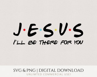 JESUS, I'll Be There For You svg, Friends Version T-shirt Design, Cricut DIY Christian Quote, Commercial Use Digital Printable File