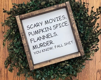 Fall Sign, Scary Movies, Pumpkin Spice, Flannels, Murder, Fall Shit, Wooden Sign, Fall Wooden Sign, Fall Decor, Halloween Sign, Farmhouse