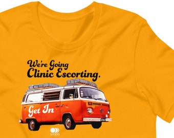 We're Going Clinic Escorting Get In Abortion Van Shirt