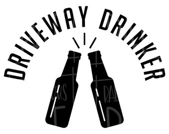 Driveway Drinker Beer Bottle Drinking Sayings SVG, EPS, PNG, Decal Digital Download