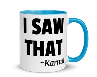 I saw that - Karma - mug of truth