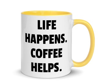 Life happens. Coffee helps. perfect gift mug