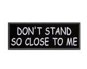 Don 39 t Stand So Close 4 quot x 1.5 quot Iron Sew-On Hook Embroidered Patch - Embroidery Sewing DIY Cute Funny Name Tag Hipster Patch for Jackets