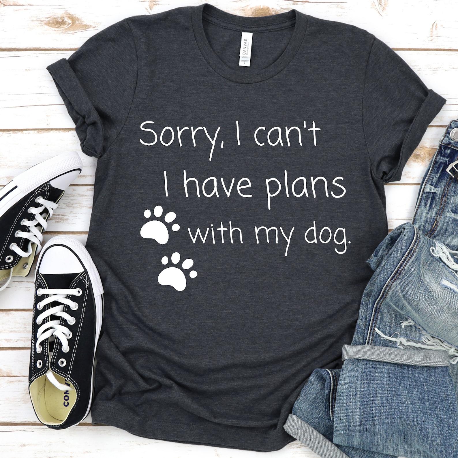 Sorry ich kann nicht ich habe Pläne mit meinem Hund T