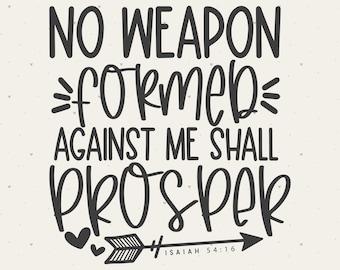 No Weapon Formed Against Me Shall Prosper - Isaiah 54:16 SVG File    Scripture SVG   Bible Scripture   SVG Cut File   Isaiah