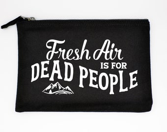 Fresh Air is for Dead People Morbid True Crime Zip Purse Pouch Accessory Cosmetic Travel Bag Podcast Black Canvas Pencil Makeup