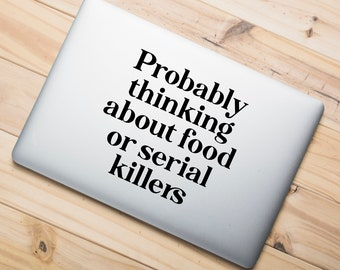 Probably Thinking About Food or Serial Killers Decal Sticker True Crime Gothic Black White Vinyl Laptop Macbook Glass Mug Car Van Bumper