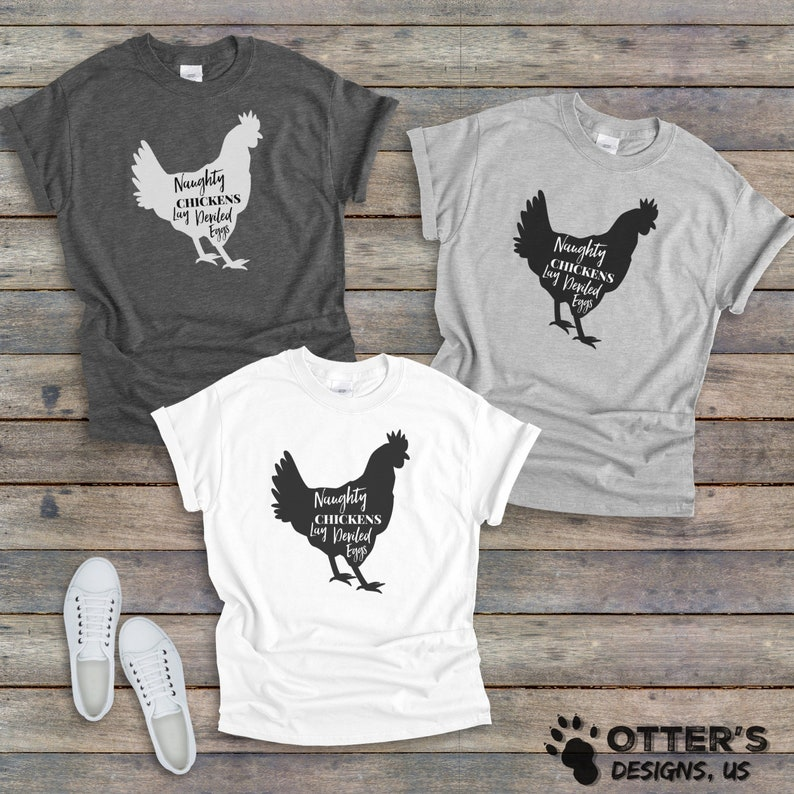 Trendy Tee Naughty Chickens Lay Deviled Eggs    Cute Funny Shirt Womans Unisex Item 0000 Country Girl