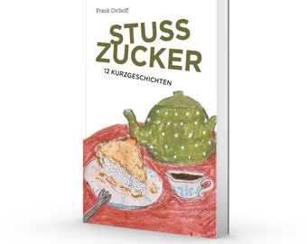 Stusszucker. 12 short stories by Frank Osthoff.