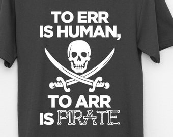 To Err Is Human To Arr Is Pirate Mens T Shirt Funny Comedy Joke Slogan Gift