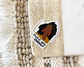Protect Your Energy| Laptop Sticker Bottle Macbook Decal| Vinyl Waterproof | Black Owned | Black Girl Stickers| Black Girl Magic