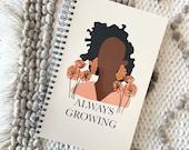 Always Growing  Notebook |Gifts for MOM| Spiral Notebooks, Notebook for Black Women, Black Girl Notebook, Black Girl Magic, Melanin Journals