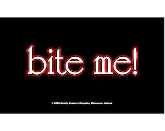 """Bite Me Magnet. Business card size 3 1/2"""" x 2"""" fridge magnet.  FREE Shipping! Unique Original Designs."""