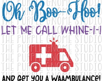 Oh Boo Hoo, Let Me Call Whine-1-1, Get You A Waambulance, Funny Sayings, Sublimation PNG, PNG File, Digital File, 300DPI, Instant Download