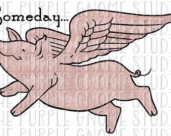 Someday When Pigs Fly, Flying Pig, Sublimation PNG, PNG File, Digital File, 300DPI, Instant Download