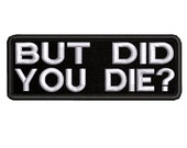 But Did You Die - Embroidered Patch Iron-On Sew-On Decorative Biker Badge Emblem Novelty Gear Applique Funny Humor