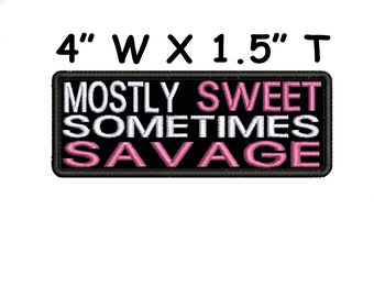 Mostly Sweet - Sometimes Savage Embroidered Patch Iron-On/Sew-On Funny Humor Badge Name Tag Applique for Vest Jacket Jeans Clothing Gear