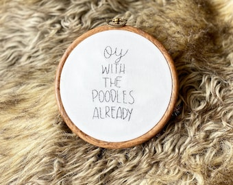 Oy With The Poodles Already! Embroidery Hoop