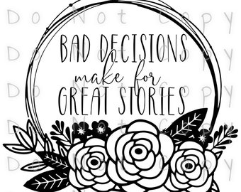 Bad Decisions Make Great Stories Waterslide Decal - Perfect for Tumblers - Tumbler Supplies - Clear - White - Laser Printed Decals