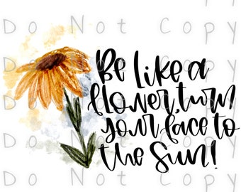 Be Like A Flower Sunflower Waterslide Decal - Perfect for Tumblers - Tumbler Supplies - Clear - White - Photo Decals - Laser Printed Decals