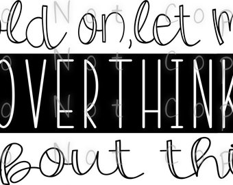 Hold on Let Me Overthink About This Waterslide Decal - Perfect for Tumblers - Tumbler Supplies - Clear - White - Laser Printed Decals