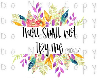 Thou Shall Not Try Me Mood Waterslide Decal - Perfect for Tumblers - Tumbler Supplies - Clear - White - Laser Printed Decals - Photo Decals