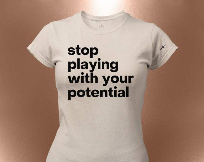 Stop Playing With Your Potential T-Shirt [ Affirmation & Motivation | Inspirational Tees | For Business Owners ]