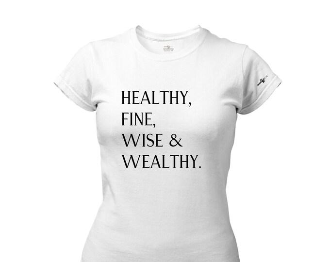 Healthy, Fine, Wise  & Wealthy T-Shirt