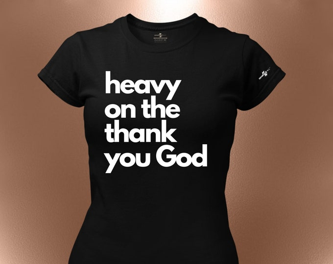 Heavy On The Thank You God T-Shirt [Inspirational Tees, Motivation, Affirmation, Say Thank You, Gratitude]
