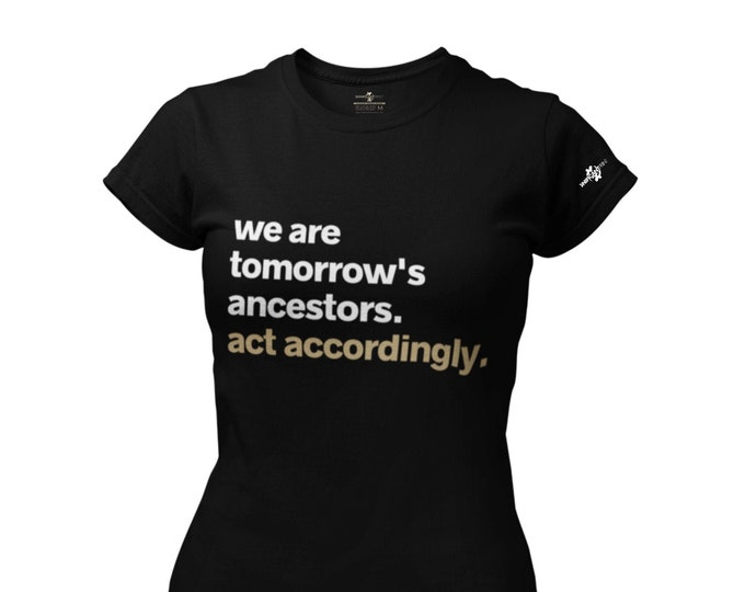 We Are Tomorrow's Ancestors T-Shirt