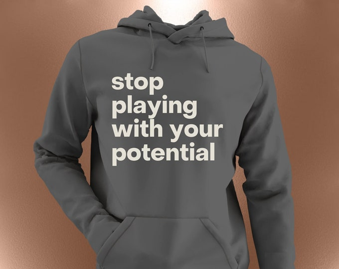 Stop Playing With Your Potential Hoodie  - Positivity and Affirmation Shirts | Business Owner Gifts | Manifestation