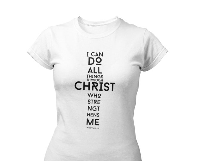 I Can Do All Things Through Christ Who Strengthens Me T-Shirt