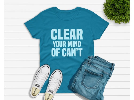 Clear Your Mind Of Can T Tshirts Motivational Quotes Etsy