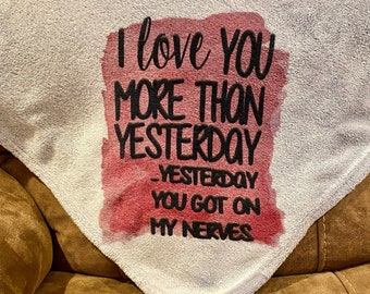 I love you more than... blanket/ funny blanket saying/ cozy blanket
