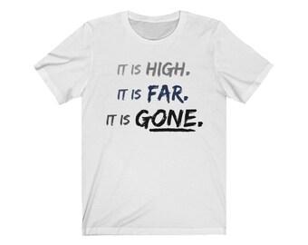 It is High, It is Far, It is Gone T-Shirt