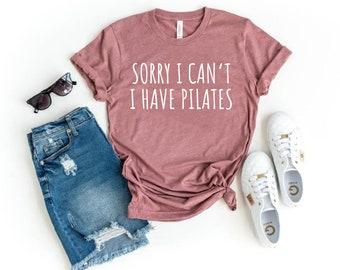 Sorry I Can't I Have Pilates Unisex Shirt Pilates Shirt Pilates Gift Pilates Clothes Pilates Instructor Pilates Workout