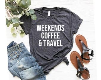 Gift for Travel Lovers Travel Tshirt for Women Travel Shirt weekends coffee travel Shirt Travel Lovers Gift Travel Lovers OK